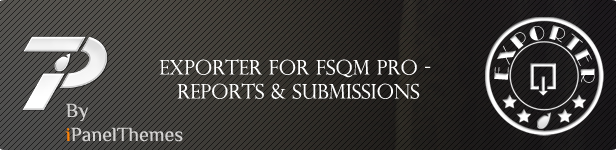 EXPORTER FOR FSQM PRO REPORTS SUBMISSIONS PanelThemes